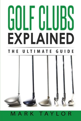 Golf: Golf Clubs Explained por Mark Taylor