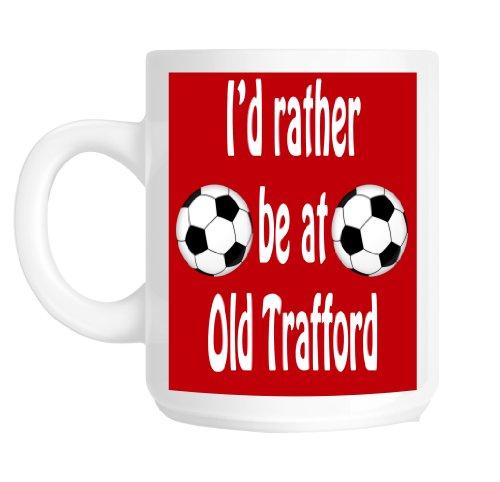 I'd Rather Be At Old Trafford Manchester United Novelty Football Gift Mug
