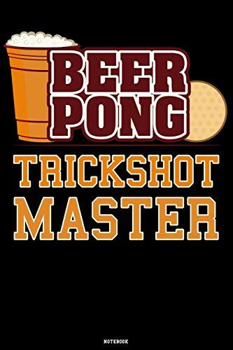 Beer Pong Trickshot Master Notebook: Beer Pong Notizbuch Jeder Wurf ein Treffer Notebook Bierpong Champion Bier Pong Trickshot König Geschenk