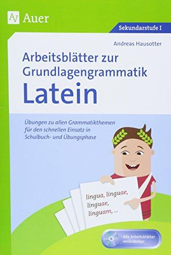 Arbeitsblätter zur Grundlagengrammatik Latein: Übungen zu allen Grammatikthemen für den schnellen Einsatz in Schulbuch- und Übergangphase (5. bis 10. Klasse)