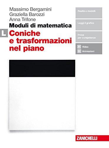 Moduli di matematica. Modulo L: Le coniche e le trasformazioni nel piano cartesiano. Per le Scuole superiori. Con Contenuto digitale (fornito elettronicamente)