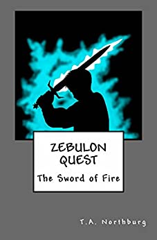 Zebulon Quest: The Sword of Fire (The Artifacts of Merlin Saga) (English Edition) de [Northburg, T.A.]