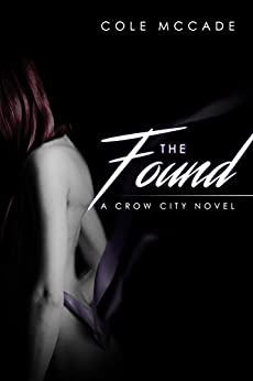 The Found: A Crow City Novel by [McCade, Cole]