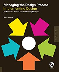 Managing the Design Process_Implementing Design: An Essential Manual for the Working Designer