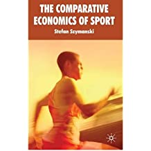 [(The Comparative Economics of Sport: v. 2 )] [Author: Stefan Szymanski] [May-2010]
