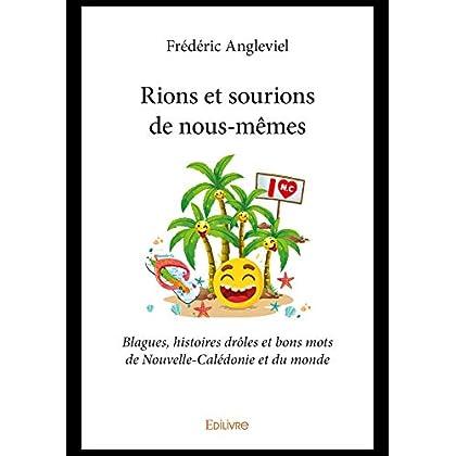 Rions et sourions de nous-mêmes: Blagues, histoires drôles et bons mots de Nouvelle-Calédonie et du monde (Collection Classique / Edilivre)