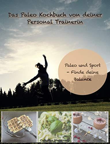 Das Paleo Kochbuch von deiner Personal Trainerin: Sport und Paleo - Finde deine Balance