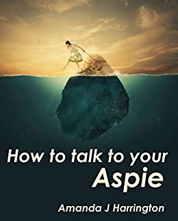 How to Talk to Your Aspie (Crazy Girl in an Aspie World Book 2) by [Harrington, Amanda J]