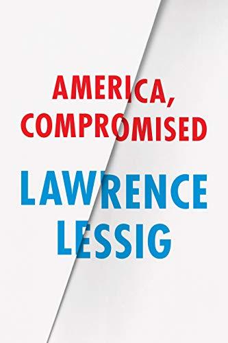 America, Compromised por Lawrence Lessig