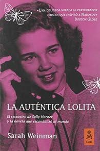 La auténtica Lolita: El secuestro de Sally Horner  y la novela que escandalizó al mundo par Sarah Weinman