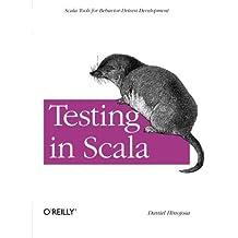 Testing in Scala: Scala Tools for Behavior-Driven Development by Daniel Hinojosa (2013-02-08)