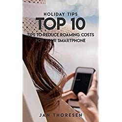 Holiday Tips Top 10, Tips To Reduce Roaming Costs For Your Smartphone (English Edition)