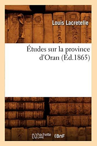 Études sur la province d'Oran, (Éd.1865) par Louis Lacretelle