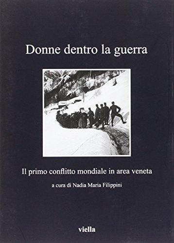 Dentro la guerra. Donne e prima guerra mondiale in area veneta (I libri di Viella)