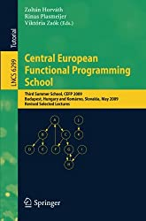 Central European Functional Programming School: Third Summer School, CEFP 2009, Budapest, Hungary, May 21-23, 2009 and Komárno, Slovakia, May 25-30, ... Notes in Computer Science, Band 6299)