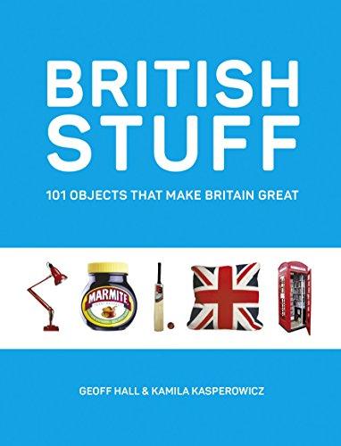 British Stuff: 101 Objects That Make Britain Great...