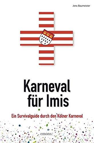 Karneval für Imis: Ein Survivalguide durch den Kölner Karneval