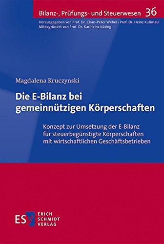 Die E-Bilanz bei gemeinnützigen Körperschaften: Konzept zur Umsetzung der E-Bilanz für steuerbegünstigte Körperschaften mit wirtschaftlichen ... (Bilanz-, Prüfungs- und Steuerwesen, Band 36)