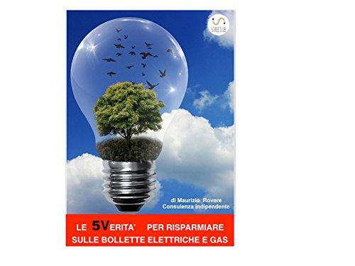 Le 5 Verit (Mai dette) per risparmiare sulle bollette elettriche e gas