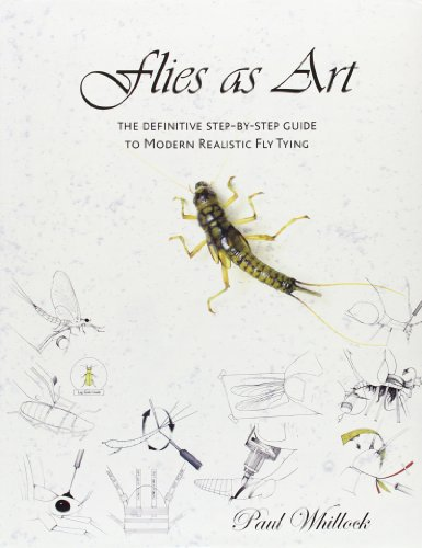 Flies as Art: The Definitve Step by Step Guide to Modern Realistic Fly Tying por Paul Whillock