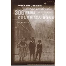 Watercress But No Sandwiches: 300 Years of the Columbia Road Area