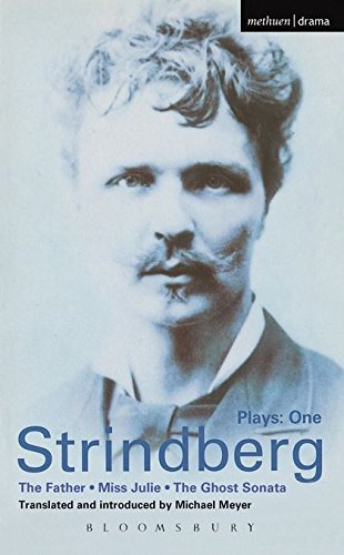 """Strindberg Plays: One - """"The Father"""", """"Miss Julie"""", and """"The Ghost Sonata"""""""
