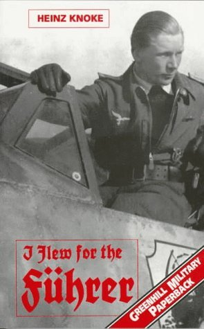 Heinz Knoke - I Flew for the Fuhrer (Greenhill Military