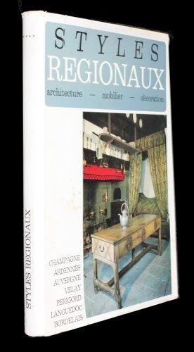 Styles régionaux (architecture - mobilier - décoration) : Champagne, Ardennes, Auvergne, Velay, Périgord, Languedoc, Bordelais