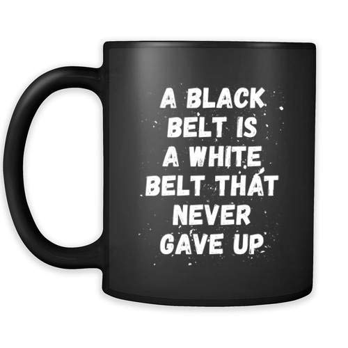 Mug Brazilian Jiu Jitsu Bjj A Black Belt Is A White Belt That Never Gave Up Mug Bjj Coffee Cup Bjj Coffee Mug 11oz Black -