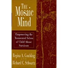 The Mosaic Mind: Empowering the Tormented Selves of Child Abuse Survivors by Regina A. Goulding (1995-03-23)