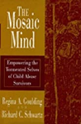 The Mosaic Mind: Empowering the Tormented Selves of Child Abuse Survivors by Regina A. Goulding (1995-07-26)