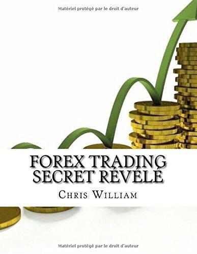 FOREX TRADING secret révélé: Comment le commerce Forex avec succès Secret des stratégies et des indicateurs