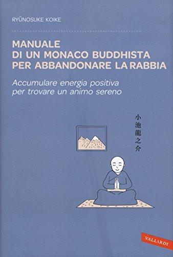 Manuale di un monaco buddhista per abbandonare la rabbia. Accumulare energia positiva per trovare un animo sereno