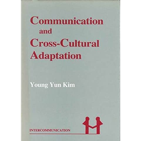 Communication and Cross-Cultural Adaptation: An Interdisciplinary Theory (Intercommunication Series) by Young Yun Kim (1988-05-30)