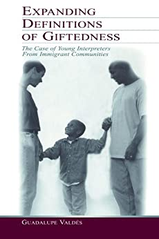 Expanding Definitions of Giftedness: The Case of Young Interpreters From Immigrant Communities (Educational Psychology Series) von [Vald's, Guadalupe, Valdes, Guadalupe]