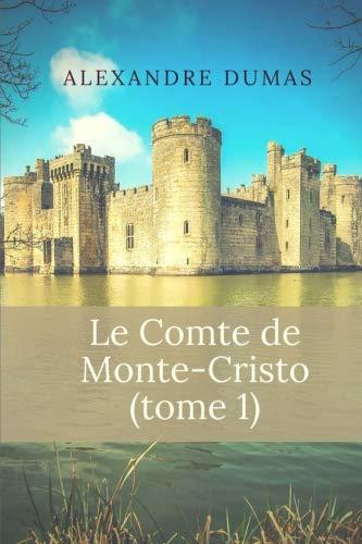 Le Comte de Monte-Cristo: Tome 1 por Alexandre Dumas