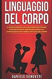 LINGUAGGIO DEL CORPO: Il Manuale Segreto Solo per Uomini per Attrarre e Sedurre Donne in Abbondanza grazie alla Comunicazione non Verbale applicata nell'Amore
