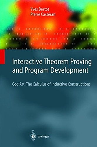 Interactive Theorem Proving and Program Development: Coq'Art: The Calculus of Inductive Constructions (Texts in Theoretical Computer Science. An EATCS Series) by Yves Bertot (2004-05-14)