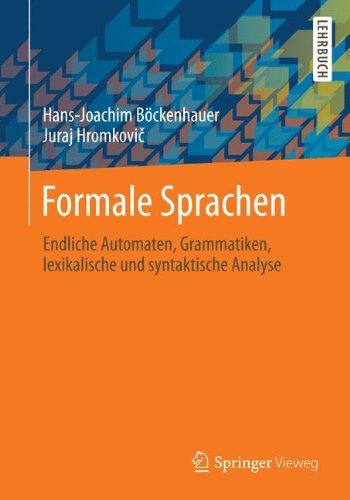 Formale Sprachen: Endliche Automaten, Grammatiken, lexikalische und syntaktische Analyse