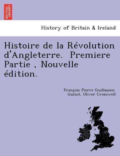Histoire de La Revolution D'Angleterre. Premiere Partie, Nouvelle Edition. par Francois Pierre Guilaume Guizot