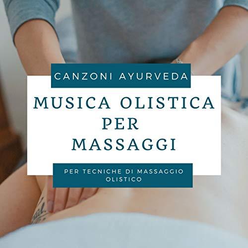 Musica olistica per massaggi: Canzoni ayurveda per tecniche di massaggio olistico