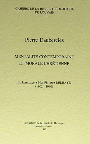 Mentalite Contemporaine Et Morale Chretienne. En Hommage a Mgr. Philippe Delhaye 1902-1990.