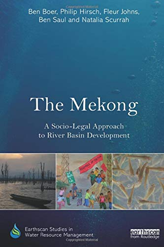 The Mekong: A Socio-legal Approach to River Basin Development (Earthscan Studies in Water Resource Management)