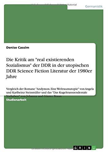 Die Kritik am real existierenden Sozialismus der DDR in der utopischen DDR Science Fiction Literatur der 1980er Jahre: Vergleich der Romane ... Vorhaben von Johanna und Günter Braun