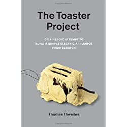 The Toaster Project : Or a Heroic Attempt to Build a Simple Electric Appliance from Scratch