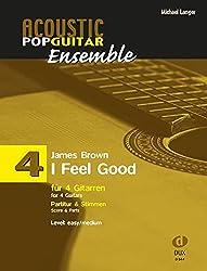 Acoustic Pop Guitar Ensemple Band 4: I Feel Good, arrangiert für 4 Gitarren, Partitur & Stimmen
