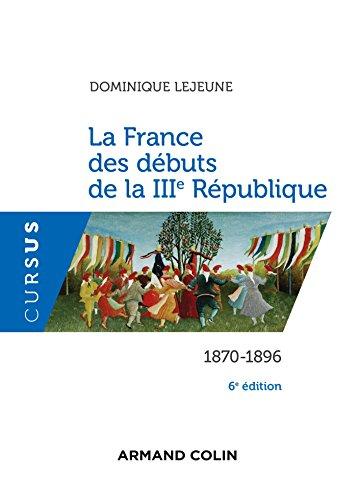 La France des débuts de la IIIe République - 6e éd. : 1870-1896 (Histoire)