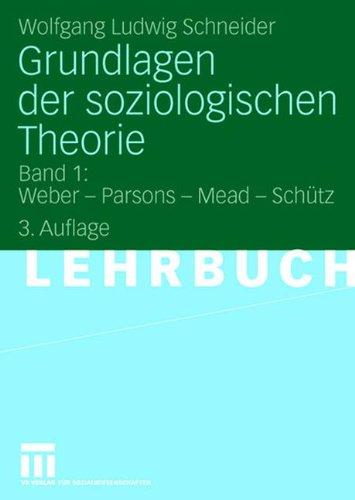Grundlagen der soziologischen Theorie: Band 1: Weber - Parsons - Mead - Schütz