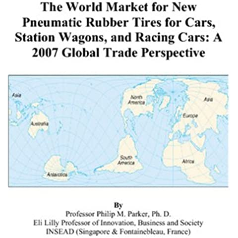 The World Market for New Pneumatic Rubber Tires for Cars, Station Wagons, and Racing Cars: A 2007 Global Trade Perspective