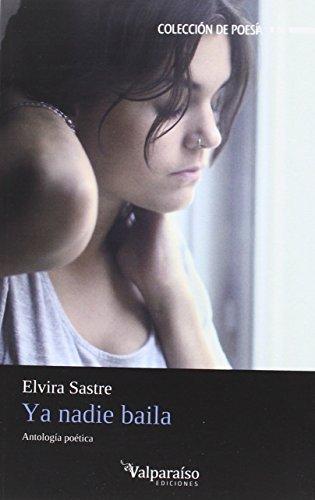 Ya nadie baila: Antología poética (Colección Valparaíso de Poesía) por Elvira Sastre Sanz